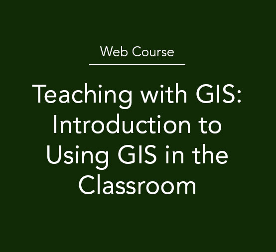Teaching With GIS - Online Course for Educators